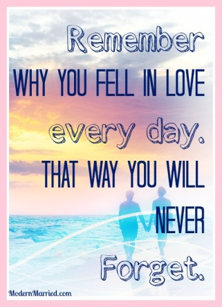 remember-why-you-fell-in-love-every-day-marriage-quote-modernmarried.com_